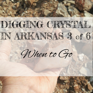 when to dig crystal in Arkansas