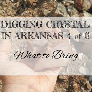 what to bring when you dig crystal in Arkansas