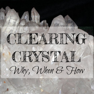 CLEARING CRYSTAL why, when and how